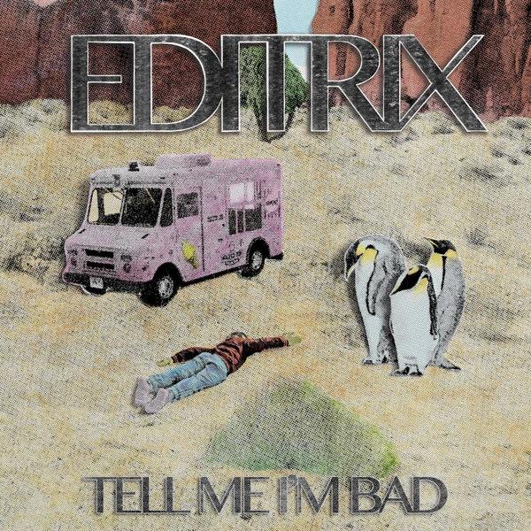 Editrix - TELL ME I'M BAD Cover
